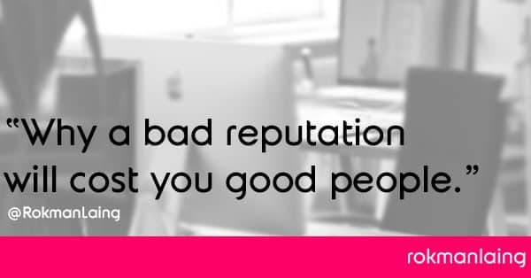 Why a bad reputation will cost you good people
