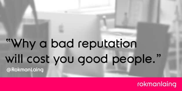 bad-reputation-will-cost-you-good-people